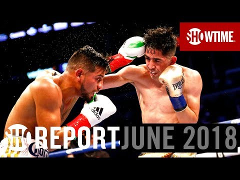 SHO REPORT: June 2018 | SHOWTIME Boxing