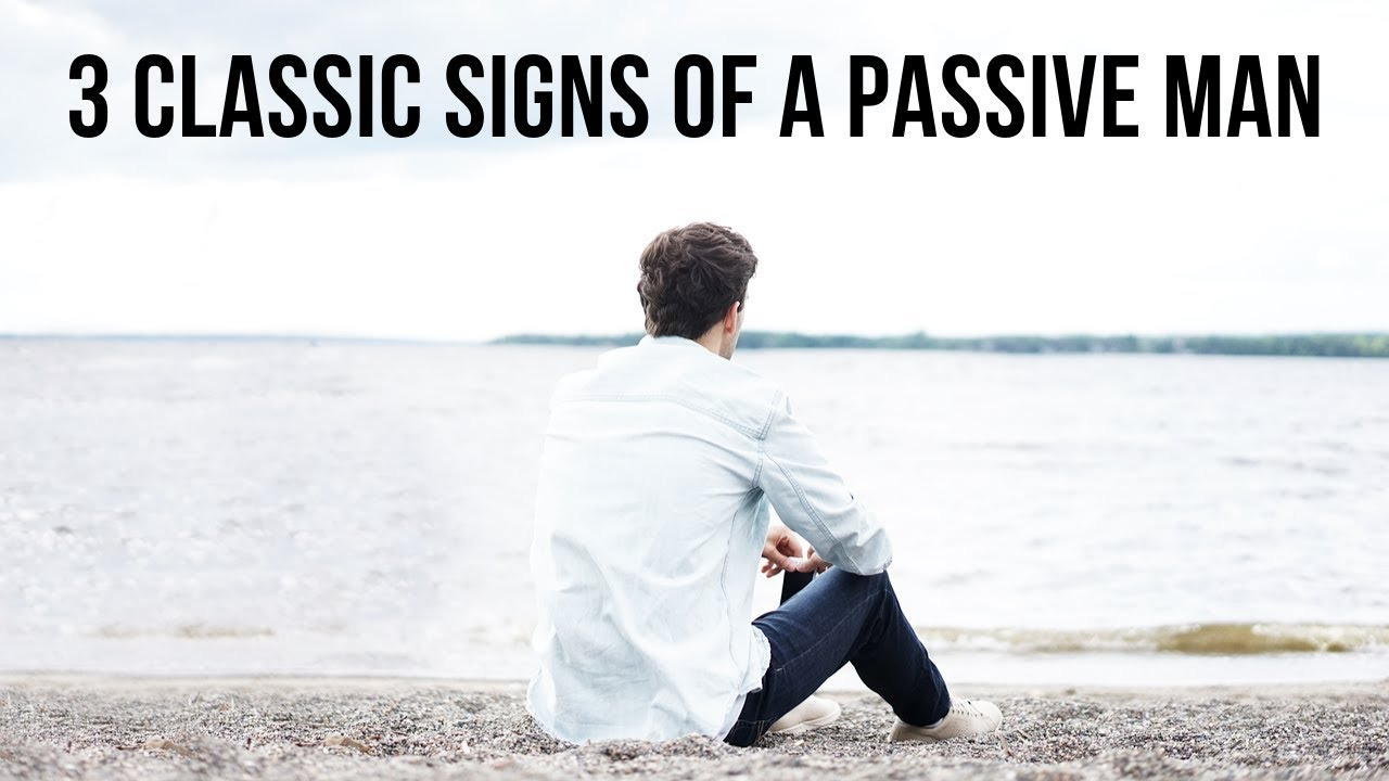 3 Signs of a Passive Man