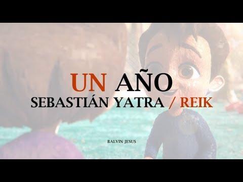 Un Año – Sebastián Yatra ft. Reik Letra Español