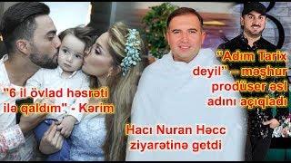 """Hacı Nuran Həcc ziyarətinə getdi, Tolik əsl adını açıqladı, """"6 il övlad həsrəti ilə qaldım"""" - Kərim"""