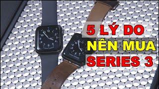 5 Lý do nên mua Apple Watch Series 3 ở 2020