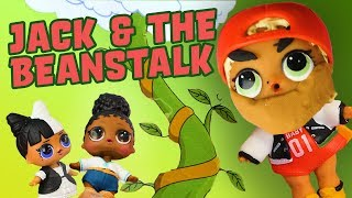 LOL Surprise Dolls Perform Jack and the Beanstalk! Starring Foxy and Snuggle Babe, Sugar Queen!