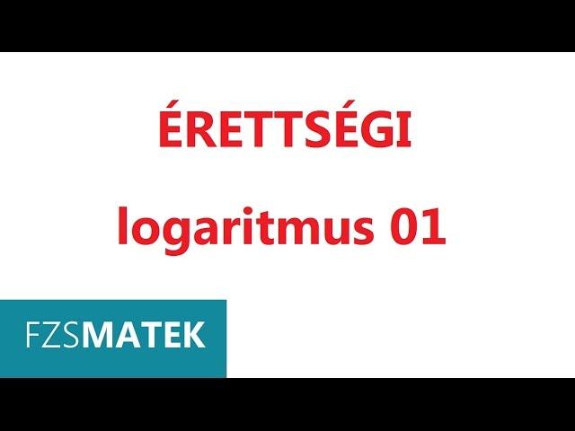 11. o. Matematika  érettségi - logaritmus 01