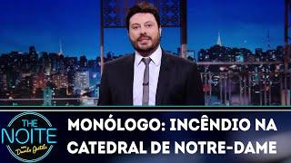 Monólogo: Incêndio na Catedral de Notre-Dame | The Noite (17/04/19)