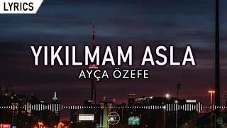 Ayça Özefe - Yıkılmam Asla (Lyric Video) | Şarkı Sözleri Resimi