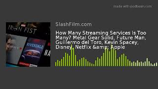 How Many Streaming Services Is Too Many? Metal Gear Solid, Future Man, Guillermo del Toro, Kevin Spa
