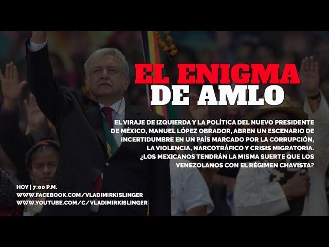 TRAS LA TOMA DE POSESIÓN: EL ENIGMA DE AMLO - PARTE 1