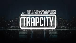 Far East Movement Sidney Samson Bang It To The Curb Dotcom Remix