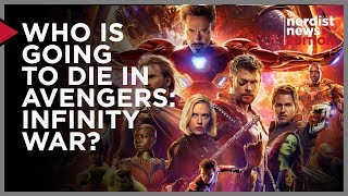 Who Is Going To Die in Avengers Infinity War? (Nerdist News Edition)