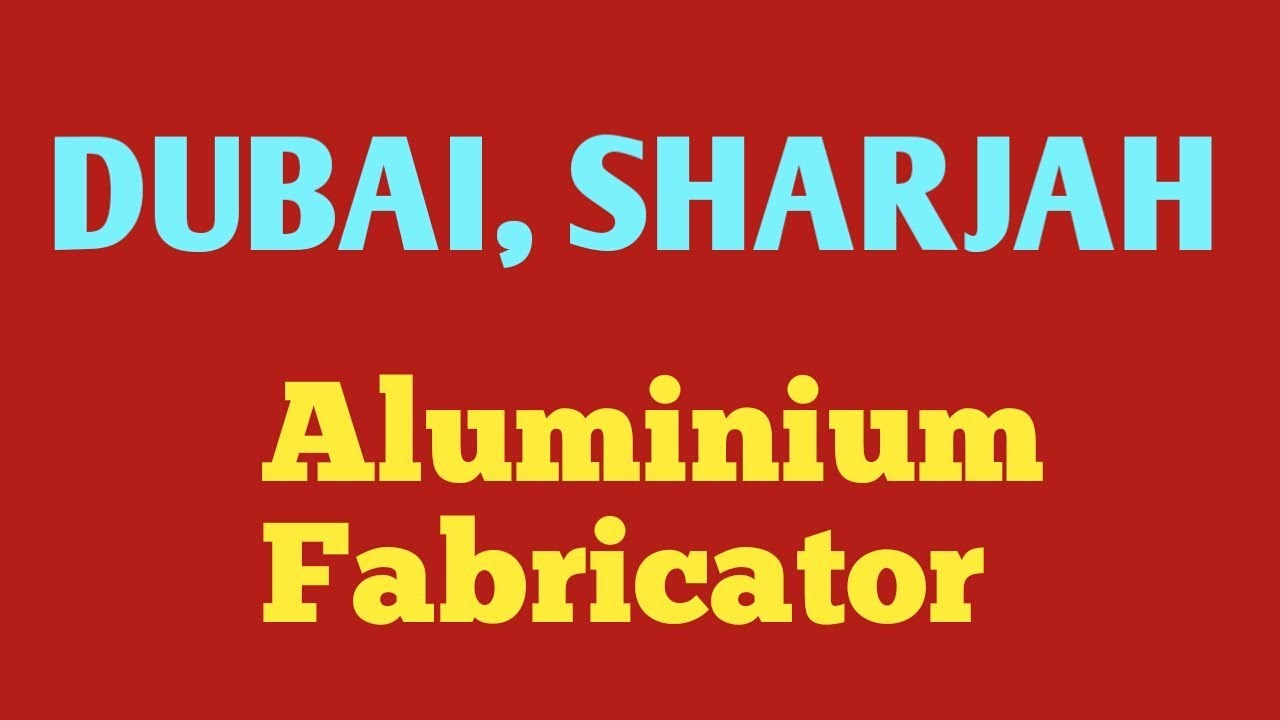 Dubai Aluminium Fabricator Job For Indians - YouTube