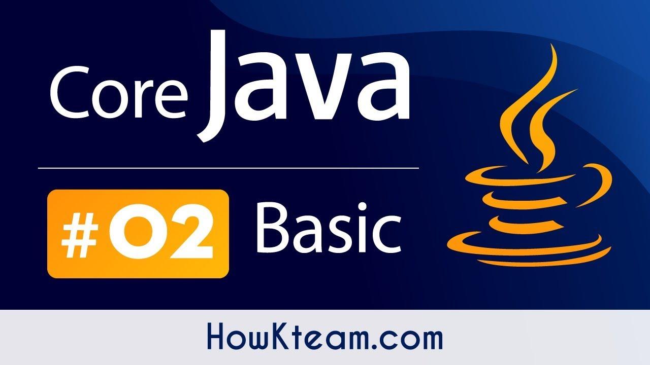 [Khóa học lập trình Java đến OOP] – Bài 2: Cài đặt môi trường Java | HowKteam