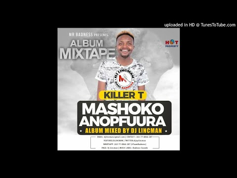 KILLER T MASHOKO ANOPFUURA ALBUM OFFICIAL MIXTAPE - MIXED BY DJ LINCMAN +263778866287
