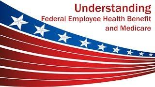 Understanding FEHB and Medicare