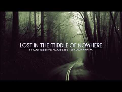 Lost In The Middle Of Nowhere | 2017 Progressive House Mix | By Johnny M