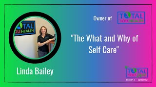 """The What and Why of Self Care"" - Linda Bailey - The Total You Show - S3 E2"