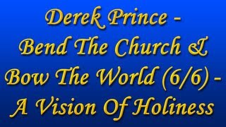 Derek Prince - Bend The Church & Bow The World (6/6) - A Vision of Holiness (with Chi. Subs) (1998)