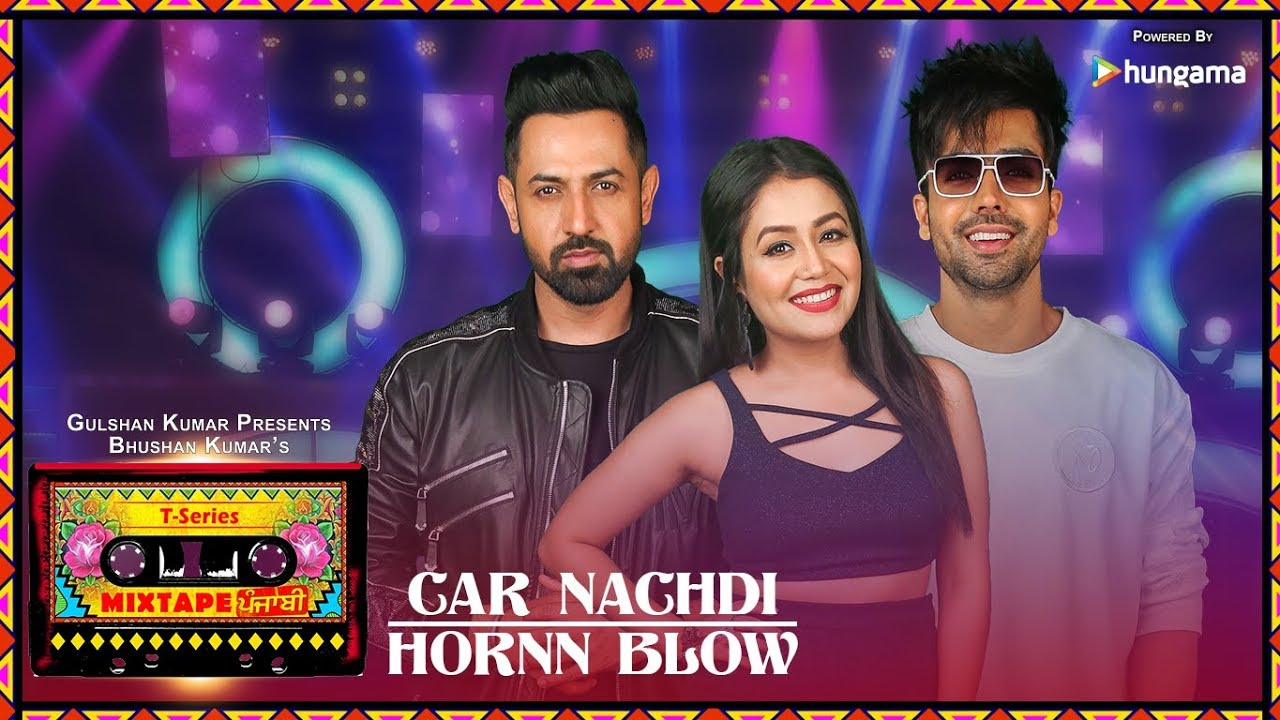 Car Nachdi/Hornn Blow (Video) | T-Series Mixtape Punjabi | Gippy Grewal ,Harrdy Sandhu & Neha Kakkar