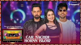 Car Nachdi/Hornn Blow (Video) | T-Series Mixtape Punjabi | Gippy Grewal ,Harrdy Sandhu & Neha Ka