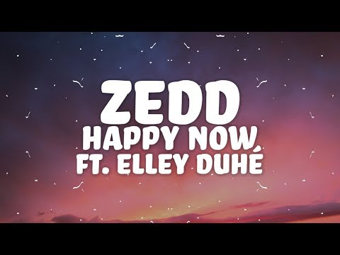 Zedd - Happy Now (Lyrics) w/ Elley Duhé