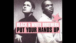 Black & White Brothers - Put Your Hands Up (Original Pump It Up Anthem)