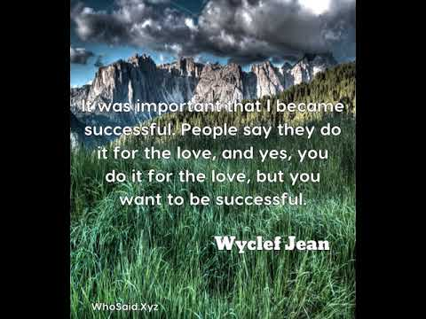Wyclef Jean: It was important that I became successful. People say t ......