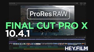 ProRes RAW in FCPX 10.4.1 | Hey.film podcast ep58