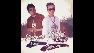 Siempre Unidos - Zafiro Rap Feat Fresco /RMX ( LETRA)