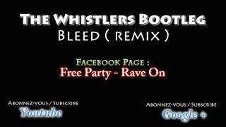 The Whistlers Bootleg - Bleed  ( Remix ) [ Frenchcore ] ( son de teuf )