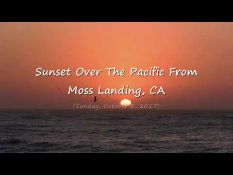 Observing A Gorgeous Sunset Over The Pacific From Moss Landing, CA (10-8-2017) Video Clip #2