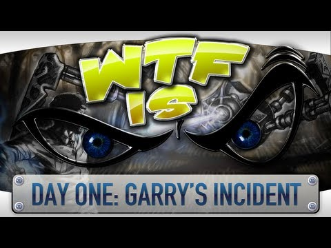 ► WTF Is... - Day One: Garry's Incident ?