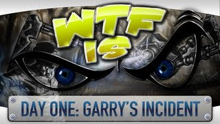Repeat youtube video ► WTF Is... - Day One: Garry's Incident ?