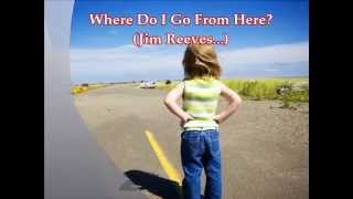 Where Do I Go From Here? (Jim Reeves)
