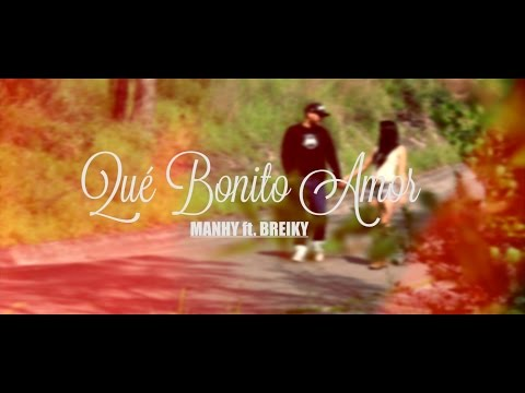 Manhy Ft. Breiky - Qué bonito amor (Video Oficial)