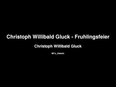 Christoph Willibald Gluck - Christoph Willibald Gluck - Fruhlingsfeier