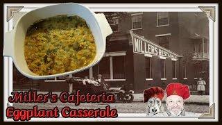 Millers Cafeteria  Eggplant Casserole