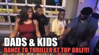 DADS & KIDS DANCE TO THRILLER AT TOP GOLF!!!
