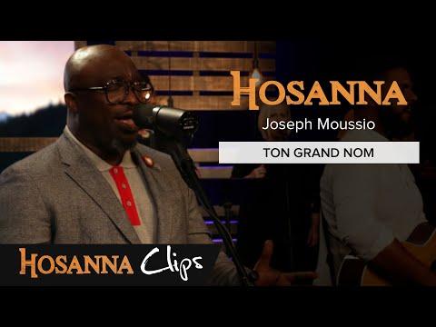 Ton grand Nom - Hosanna clips - Joseph Moussio