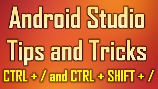 Android Studio Tips and Tricks 11 - CTRL + /  and  CTRL + SHIFT + / to comment, uncomment your code