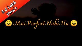 Mai Perfect Nahi Hu | Best Shayri Status Ever |New Whatsapp Status Video |MR.SHAYAR