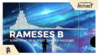 Rameses B - Something Real (feat. Danyka Nadeau) [Monstercat Release]