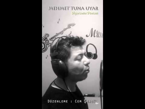 Mehmet Tuna Uyar - Sigaramın Dumanına Sarsam