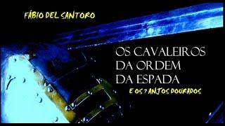 Fábio Del Santoro - Cavaleiros da Ordem da Espada e os 7 Anjos Dourados