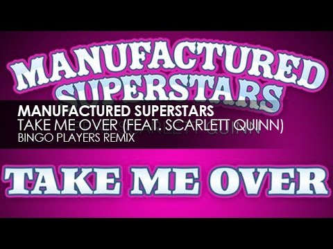 Manufactured Superstars featuring Scarlett Quinn - Take Me Over (Bingo Players Remix)