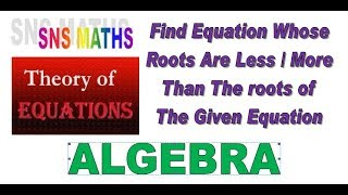 Equation Whose Roots Are Less than the Roots Of Given Equation