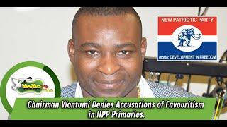 Chairman Wontumi Denies Accusations of Favouritism in NPP Primaries.