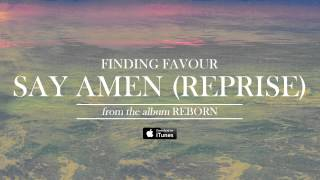 Finding Favour - Say Amen (Reprise) [Official Audio]