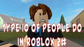 Type 10 Of People Do In ROBLOX 2#