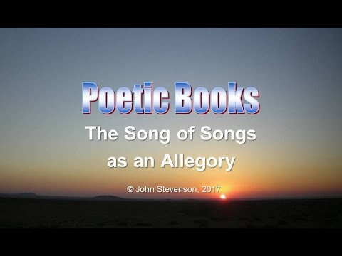 Poetic Books 27: Song of Solomon: The Song of Songs as an Allegory