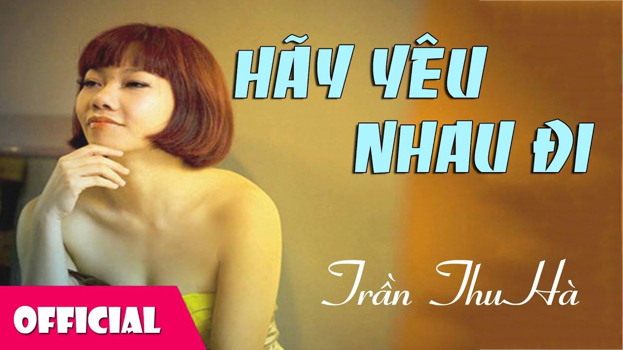 Hãy Yêu Nhau Đi – Trần Thu Hà [Official Audio]