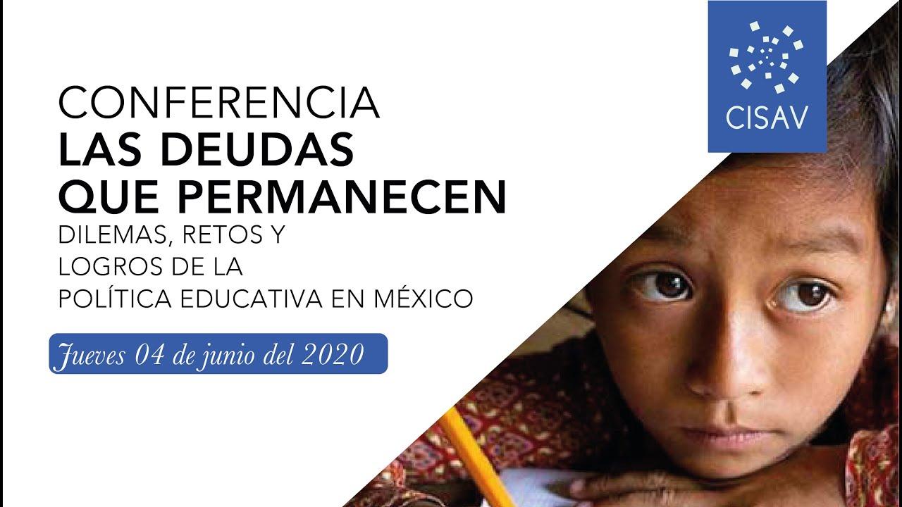 CONFERENCIA: LAS DEUDAS QUE PERMANECEN DILEMAS, RETOS Y LOGROS DE LA POLÍTICA EDUCATIVA EN MÉXICO